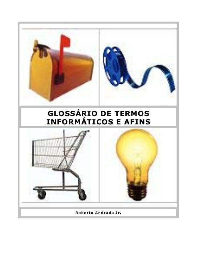 GLOSSÁRIO DE TERMOSINFORMÁTICOS E AFINSRoberto Andrade Jr.