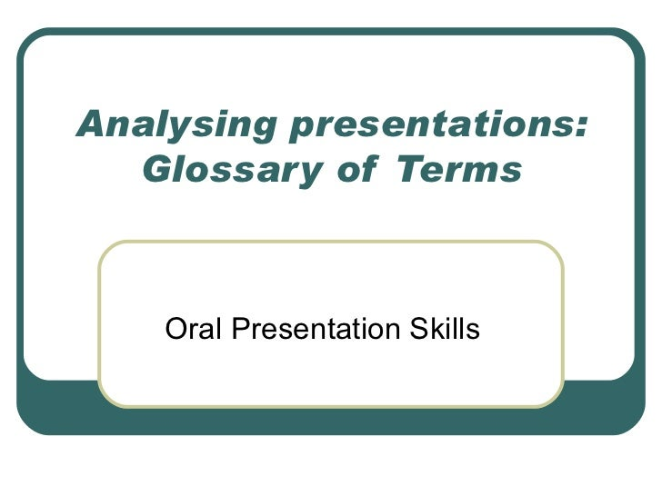 Analysing presentations: Glossary of Terms Oral Presentation Skills