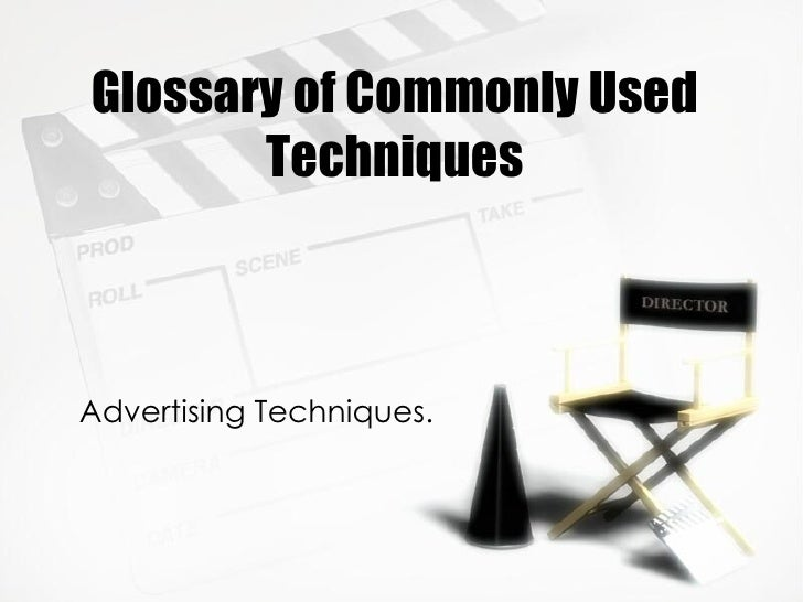 Glossary of Commonly Used Techniques Advertising Techniques.