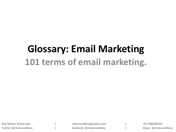 Glossary: Email Marketing                  101 terms of email marketing.Braj Mohan Chaturvedi      |   chaturvedibraj@yaho...