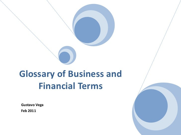 Glossary of Business and FinancialTerms<br />Gustavo Vega<br />Feb 2011<br />