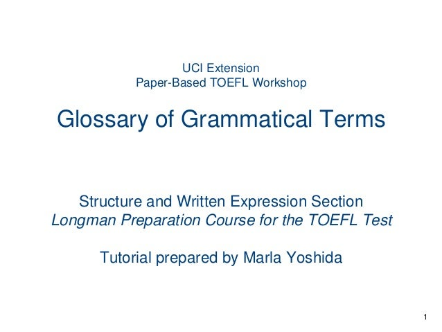 UCI Extension Paper-Based TOEFL Workshop  Glossary of Grammatical Terms  Structure and Written Expression Section Longman ...