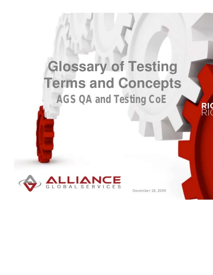 Glossary of TestingTerms and Concepts AGS QA and Testing CoE                December 18, 2009