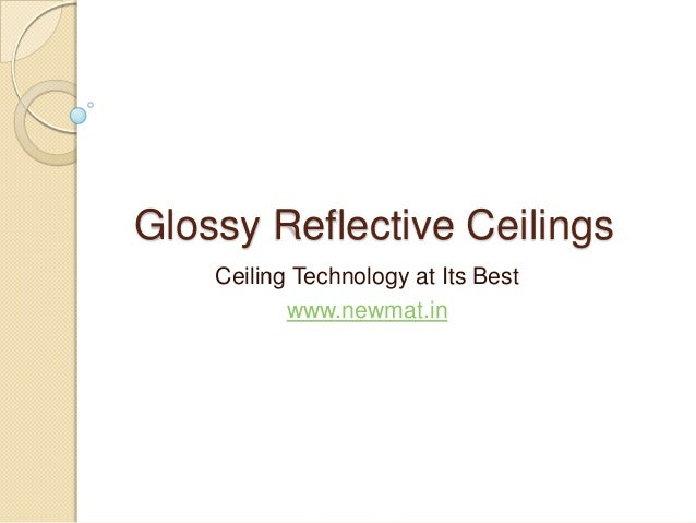 Glossy reflective ceilings