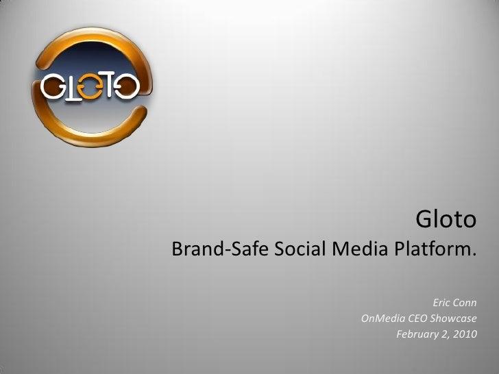 Gloto Brand-Safe Social Media Platform.                                   Eric Conn                     OnMedia CEO Showca...