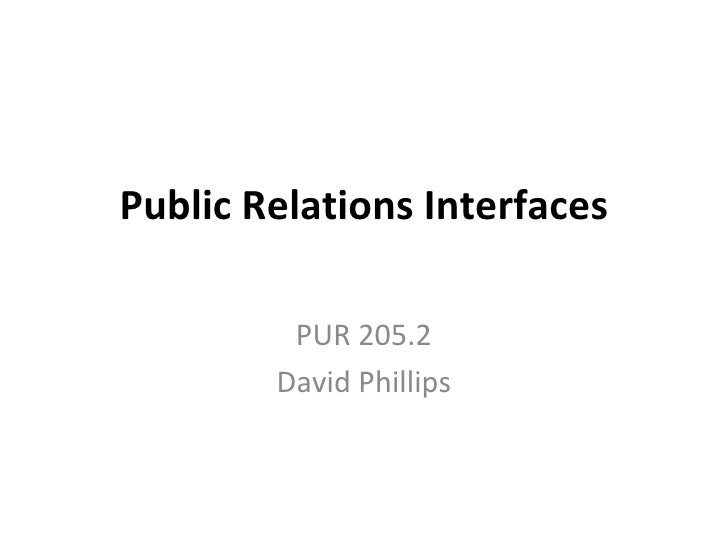 Public Relations Interfaces PUR 205.2 David Phillips