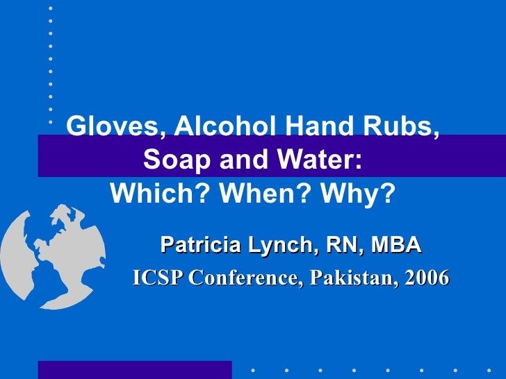 Gloves, Alcohol Hand Rubs, Soap and Water: Which? When? Why?