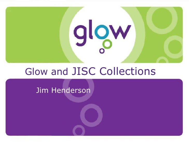 Presentation Title Presenter's Name Date Introduction Glow and  JISC Collections Jim Henderson