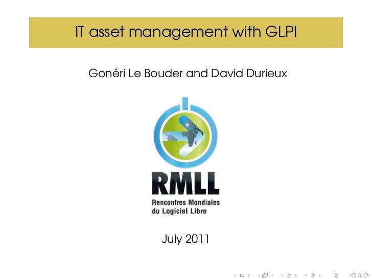 IT asset management with GLPI    ´ Goneri Le Bouder and David Durieux             July 2011