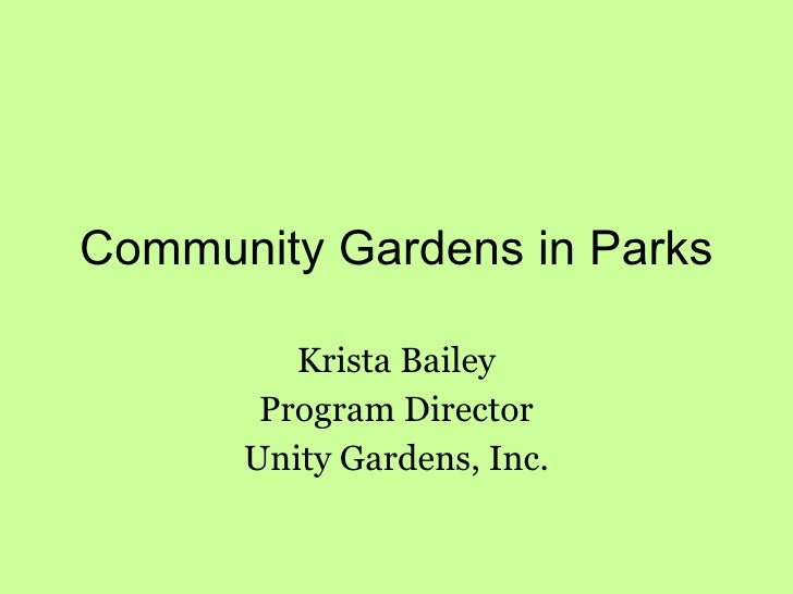 Community Gardens in Parks Krista Bailey Program Director Unity Gardens, Inc.