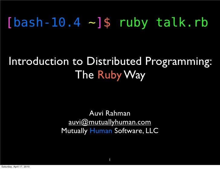 [bash-10.4 ~]$ ruby talk.rb         Introduction to Distributed Programming:                     The Ruby Way             ...