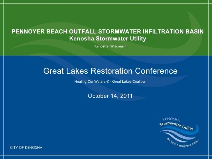 Great Lakes Restoration Conference Healing Our Waters ® - Great Lakes Coalition October 14, 2011 PENNOYER BEACH OUTFALL ST...
