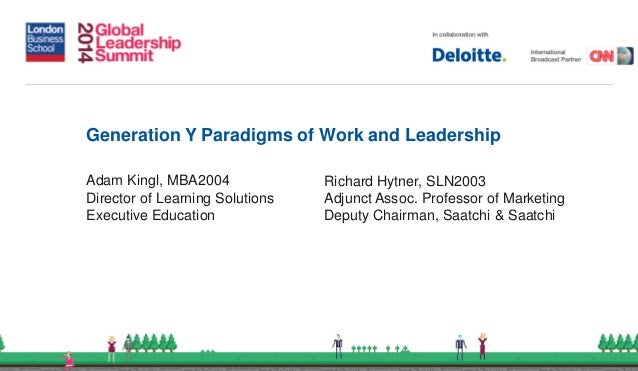 Generation Y Paradigms of Work and Leadership Adam Kingl, MBA2004 Director of Learning Solutions Executive Education Richa...