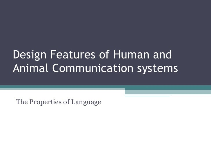 Design Features of Human and Animal Communication systems The Properties of Language