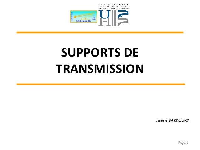 SUPPORTS DE TRANSMISSION Page 1 Jamila BAKKOURY