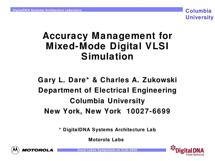 Accuracy Management for Mixed-Mode Digital VLSI Simulation Gary L. Dare* & Charles A. Zukowski Department of Electrical En...