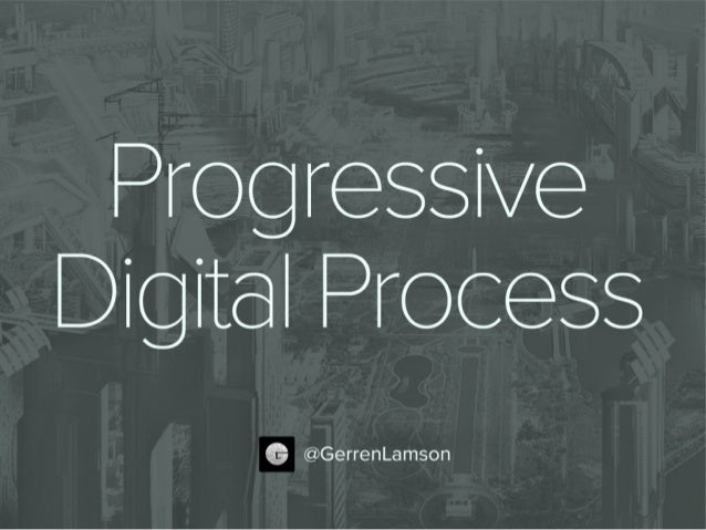 Progressive Digital Process