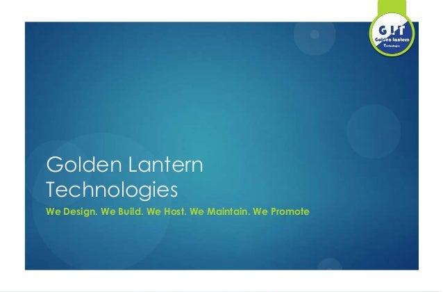 Golden Lantern Technologies We Design. We Build. We Host. We Maintain. We Promote