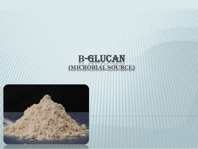 Β-GLUCAN (MICROBIAL SOURCE)