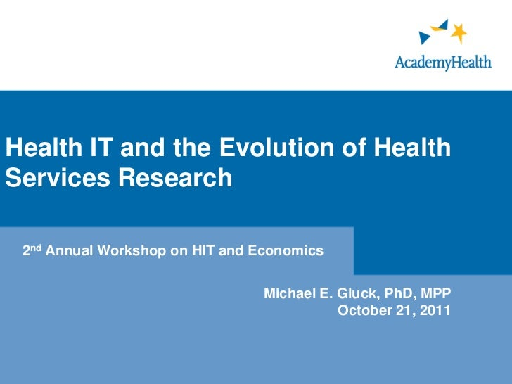 Health IT and the Evolution of HealthServices Research 2nd Annual Workshop on HIT and Economics                           ...
