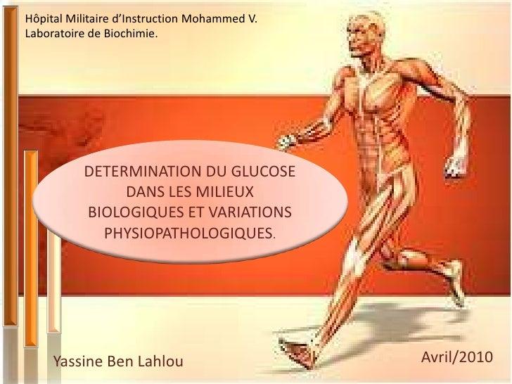 Hôpital Militaire d'Instruction Mohammed V.Laboratoire de Biochimie.          DETERMINATION DU GLUCOSE               DANS ...