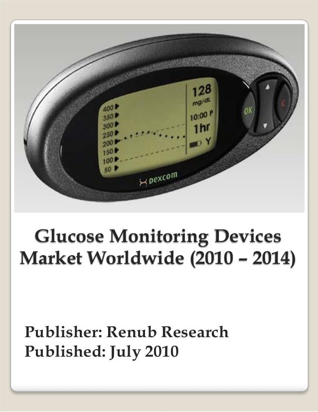 Glucose Monitoring Devices Market Worldwide (2010 – 2014) Publisher: Renub Research Published: July 2010