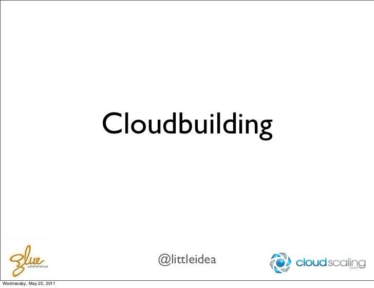 Cloudbuilding                              @littleideaWednesday, May 25, 2011