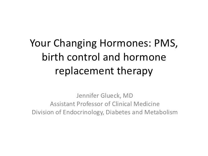 Your Changing Hormones: PMS, birth control and hormone replacement therapy<br />Jennifer Glueck, MD<br />Assistant Profess...