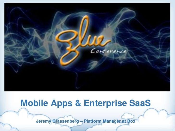 Mobile Apps & Enterprise SaaSJeremy Glassenberg – Platform Manager at Box<br />