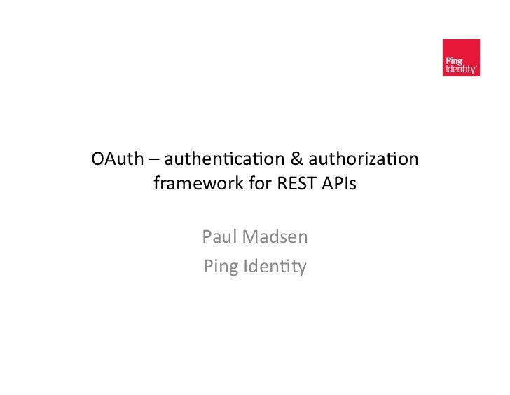 OAuth – authen+ca+on & authoriza+on          framework for REST APIs                 Paul Madsen    ...