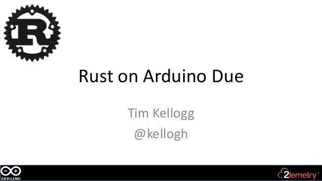 Rust on Arduino Due Tim Kellogg @kellogh