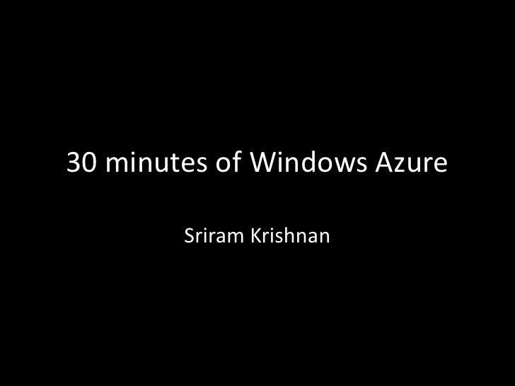 30 minutes of Windows Azure<br />Sriram Krishnan<br />
