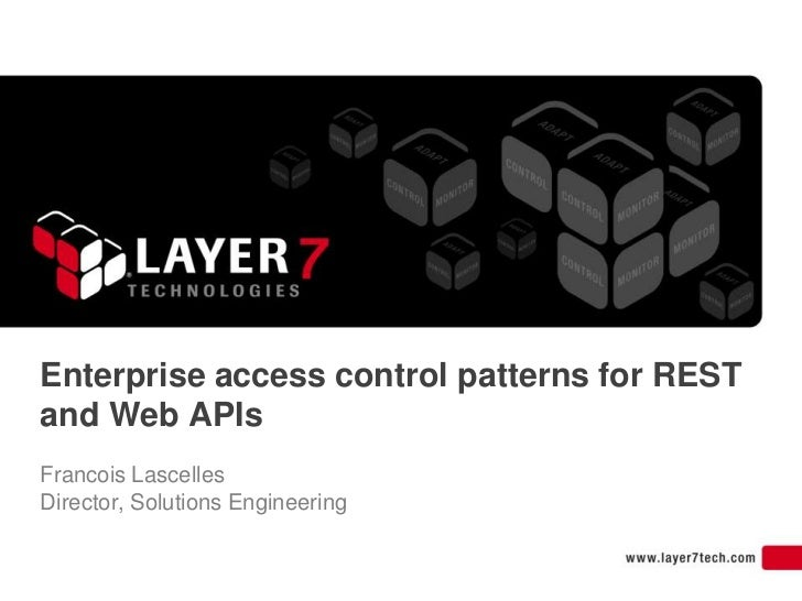 Enterprise access control patterns for RESTand Web APIsFrancois LascellesDirector, Solutions Engineering