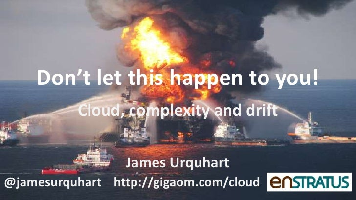 Don't let this happen to you!          Cloud, complexity and drift                  James Urquhart@jamesurquhart http://gi...