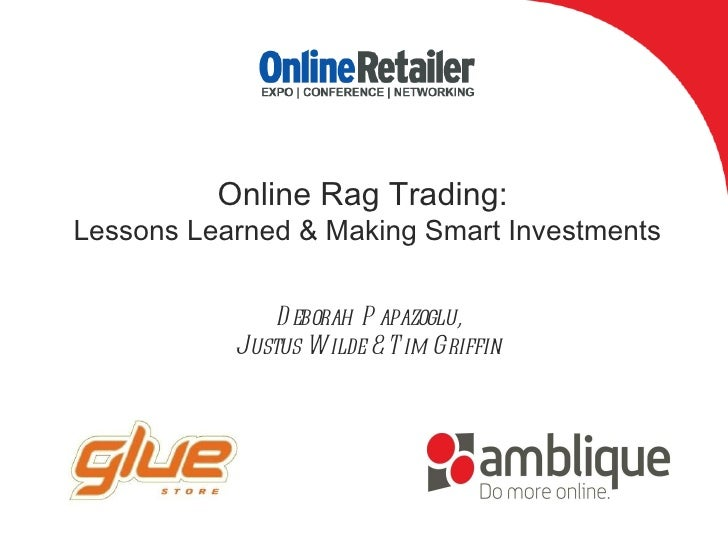 Online Rag Trading:  Lessons Learned & Making Smart Investments Deborah Papazoglu, Justus Wilde & Tim Griffin