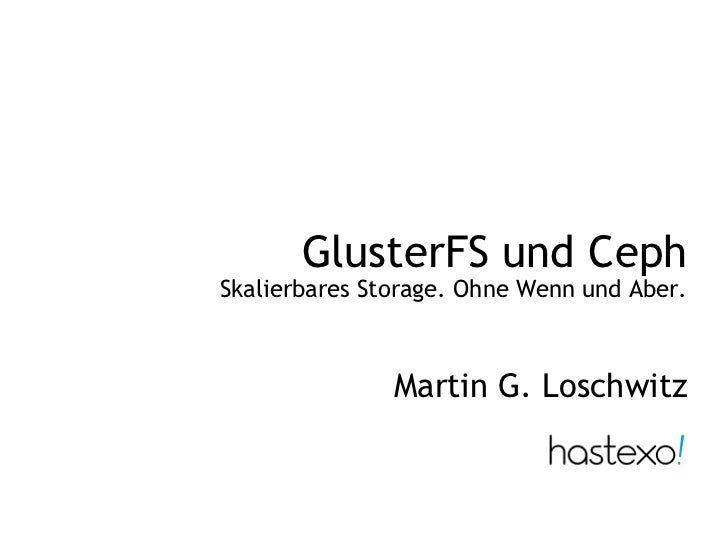GlusterFS und CephSkalierbares Storage. Ohne Wenn und Aber.               Martin G. Loschwitz