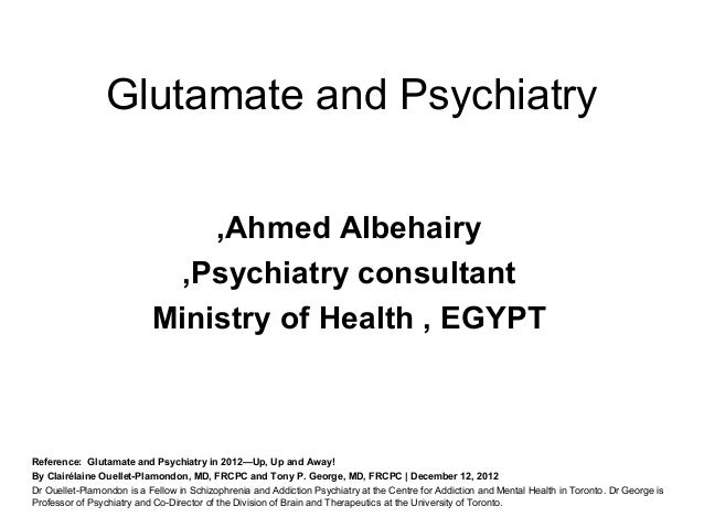 Glutamate and Psychiatry                               ,Ahmed Albehairy                            ,Psychiatry consultant ...