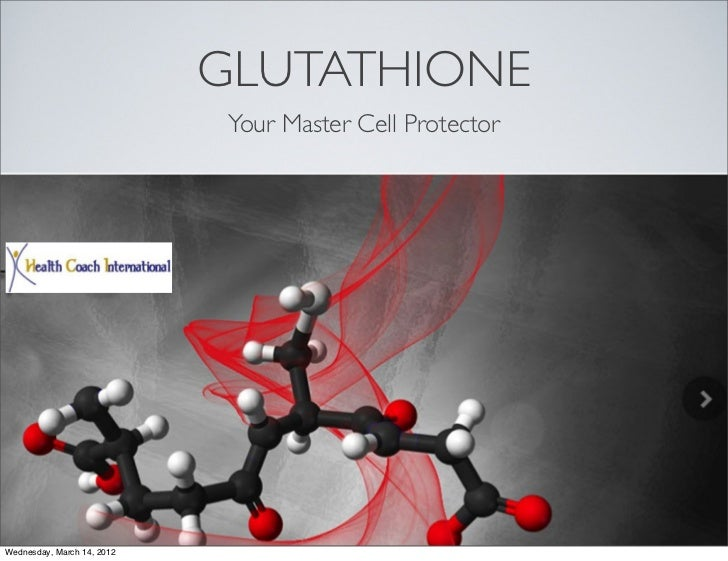 GLUTATHIONE                             Your Master Cell ProtectorWednesday, March 14, 2012