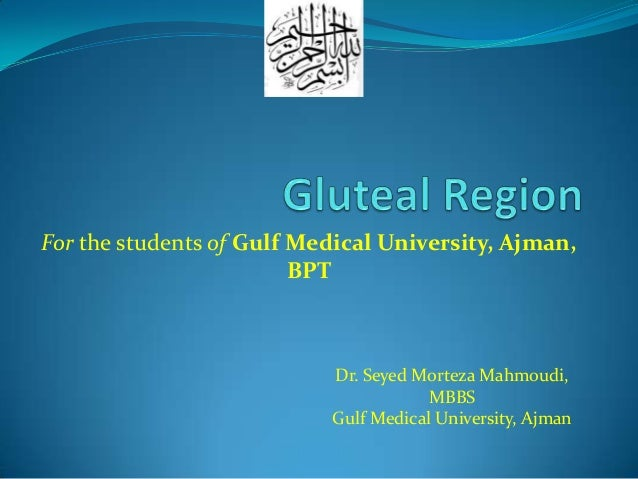 For the students of Gulf Medical University, Ajman, BPT  Dr. Seyed Morteza Mahmoudi, MBBS Gulf Medical University, Ajman