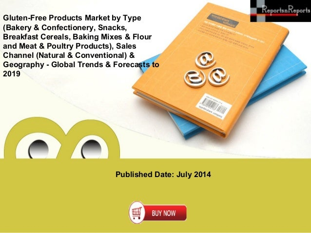 Published Date: July 2014 Gluten-Free Products Market by Type (Bakery & Confectionery, Snacks, Breakfast Cereals, Baking M...