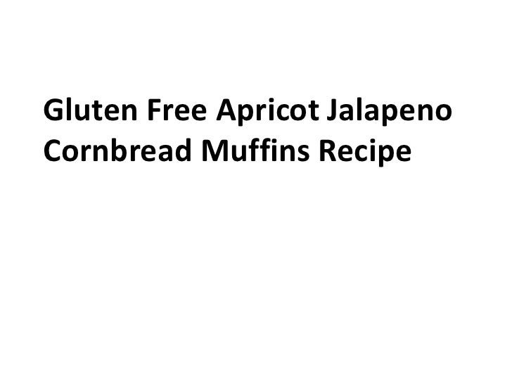Gluten free apricot jalapeno cornbread muffins recipe
