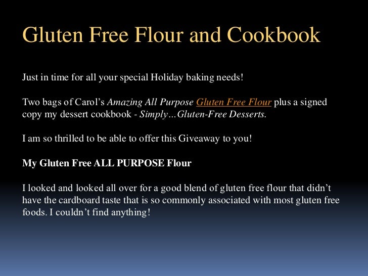 Gluten Free Flour and CookbookJust in time for all your special Holiday baking needs!Two bags of Carol's Amazing All Purpo...