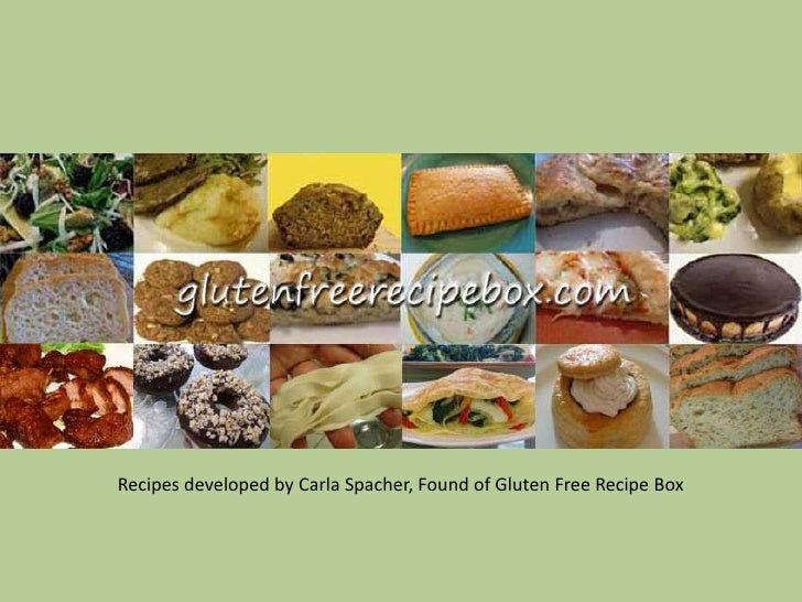 Recipes developed by Carla Spacher, Found of Gluten Free Recipe Box