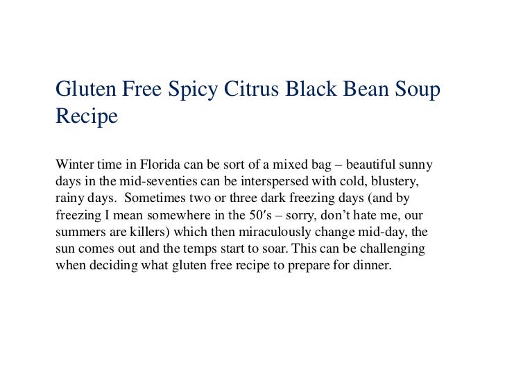 Gluten Free Spicy Citrus Black Bean SoupRecipeWinter time in Florida can be sort of a mixed bag – beautiful sunnydays in t...