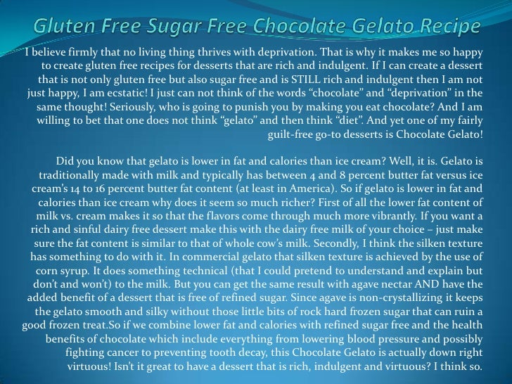 Gluten Free Sugar Free Chocolate Gelato Recipe<br />I believe firmly that no living thing thrives with deprivation. That i...