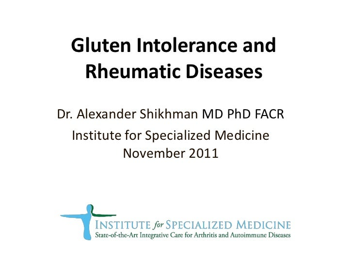 Gluten Intolerance and   Rheumatic DiseasesDr. Alexander Shikhman MD PhD FACR   Institute for Specialized Medicine        ...
