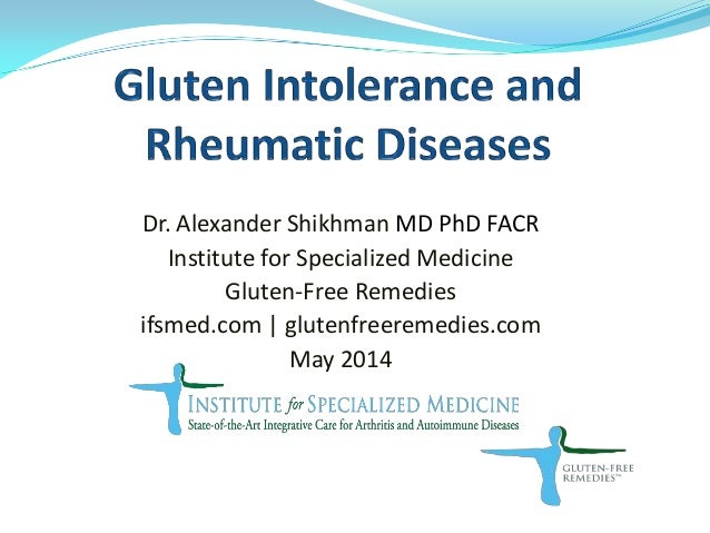 Dr. Alexander Shikhman MD PhD FACR Institute for Specialized Medicine Gluten-Free Remedies ifsmed.com | glutenfreeremedies...