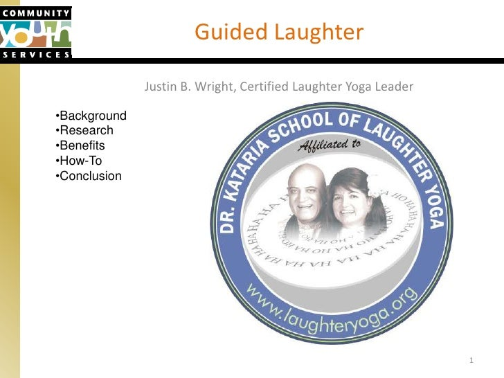 1<br />Guided Laughter<br />Justin B. Wright, Certified Laughter Yoga Leader<br /><ul><li>Background