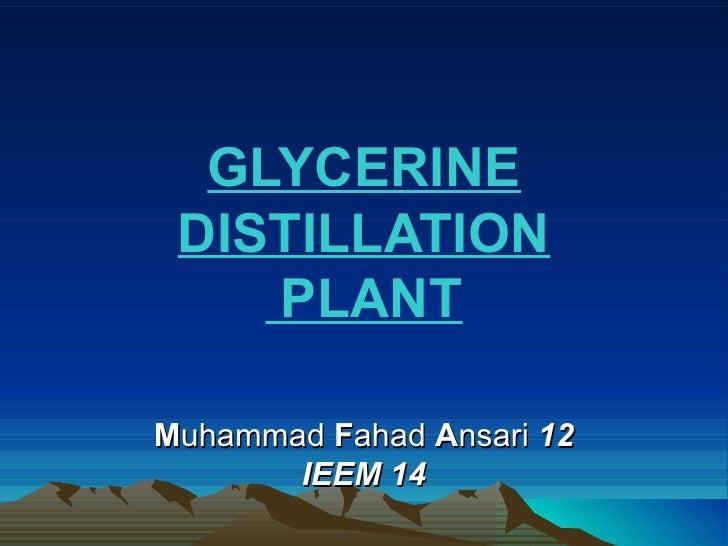 GLYCERINE DISTILLATION    PLANTMuhammad Fahad Ansari 12       IEEM 14