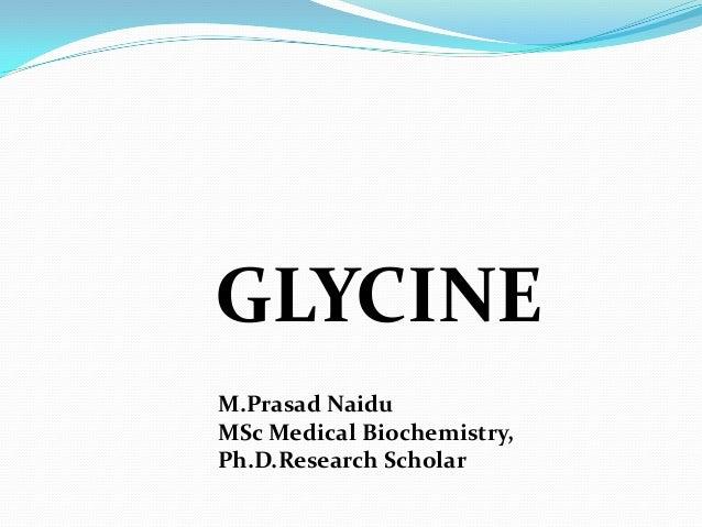 GLYCINE M.Prasad Naidu MSc Medical Biochemistry, Ph.D.Research Scholar